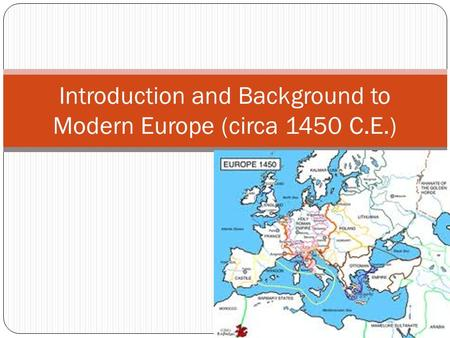 Introduction and Background to Modern Europe (circa 1450 C.E.)