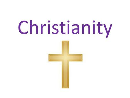 Christianity. The world's largest religion with over 2 billion followers (almost 30% of all people) A religion based on the life and teachings of Jesus.