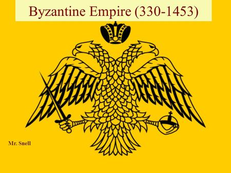 Byzantine Empire (330-1453) Mr. Snell. Setting the Stage Western Roman Empire crumbled in the 5 th century being overrun by Germanic tribes. Capital moved.
