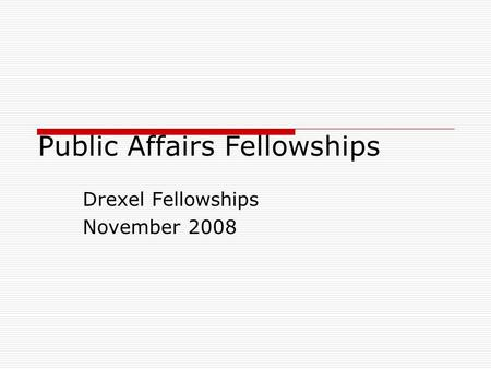 Public Affairs Fellowships Drexel Fellowships November 2008.