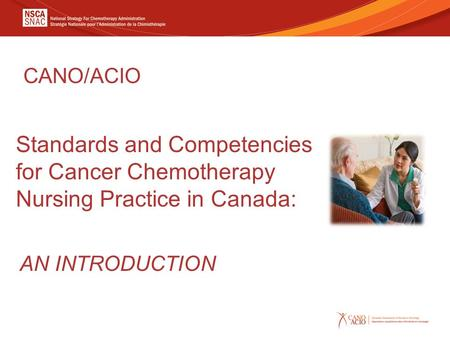 Standards and Competencies for Cancer Chemotherapy Nursing Practice in Canada: CANO/ACIO AN INTRODUCTION.