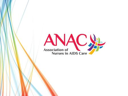 What is ANAC? The Association of Nurses in AIDS Care (ANAC) is the leading nursing organization responding to HIV/AIDS. Since its founding in 1987, ANAC.