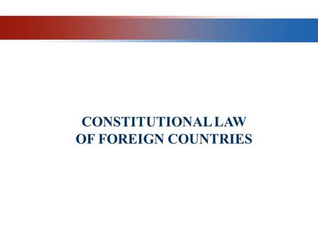 CONSTITUTIONAL LAW OF FOREIGN COUNTRIES. THE CONCEPT, OBJECTS AND METHODS OF LEGAL REGULATION OF CONSTITUTIONAL LAW IN FOREIGN COUNTRIES  Constitutional.