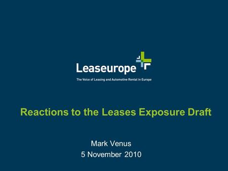 Reactions to the Leases Exposure Draft Mark Venus 5 November 2010.