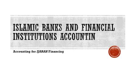 Accounting for IJARAH Financing.  Ijarah financing is a well recognized concept used in Islamic banking industry especially for motor vehicle and equipment.