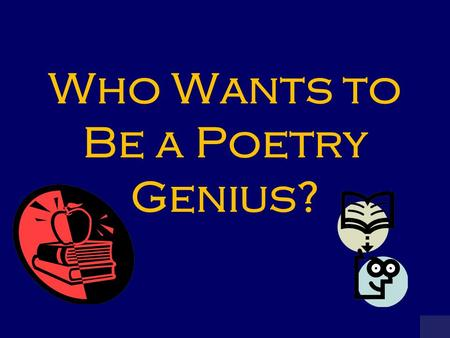 Who Wants to Be a Poetry Genius? MILLIONAIRE SCOREBOARD $100 $200 $300 $500 $1,000 $2,000 $4,000 $8,000 $16,000 $32,000 $64,000 $125,000 $250,000 $500,000.