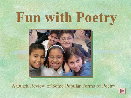 Fun with Poetry A Quick Review of Some Popular Forms of Poetry.