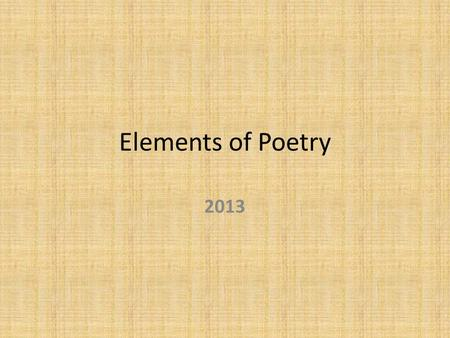 Elements of Poetry 2013. Poetry Words are arranged carefully to communicate a message with emotion. Often has a very musical quality. Can tell a story;
