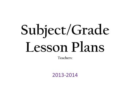 Subject/Grade Lesson Plans Teachers: 2013-2014. Unit TEKS: (RS/SS) *7.4-Students understand, make inferences and draw conclusions about the structure.