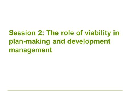 Session 2: The role of viability in plan-making and development management.