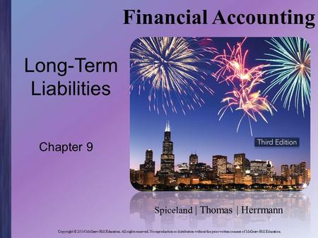 Spiceland | Thomas | Herrmann Financial Accounting Long-Term Liabilities Chapter 9 Copyright © 2014 McGraw-Hill Education. All rights reserved. No reproduction.