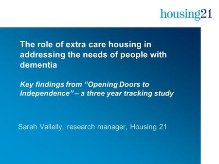 "The role of extra care housing in addressing the needs of people with dementia Key findings from ""Opening Doors to Independence"" – a three year tracking."