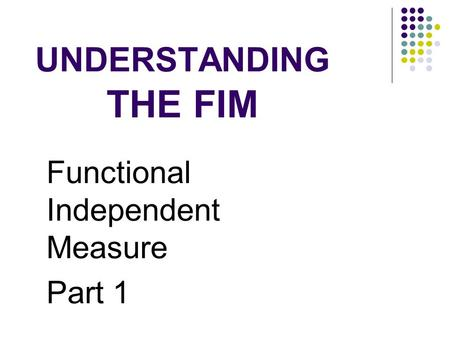 UNDERSTANDING THE FIM Functional Independent Measure Part 1.