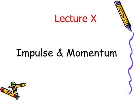 Impulse & Momentum Lecture X. i) Linear Impulse & Linear Momentum From Newton ' s 2 nd Law:  F = m a = m v. = d/dt (m v) The term m v is known as the.