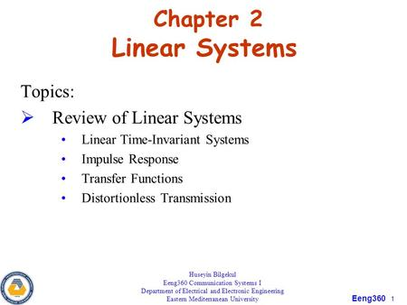 Eeng360 1 Chapter 2 Linear Systems Topics:  Review of Linear Systems Linear Time-Invariant Systems Impulse Response Transfer Functions Distortionless.