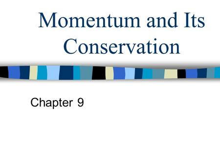 Momentum and Its Conservation Chapter 9. Properties of a System Up until now, we have looked at the forces, motion and properties of single isolated objects.