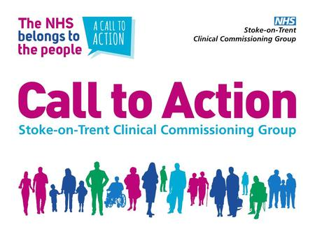 Aims of Today We want to have an open and honest debate about health care in Stoke-on-Trent We want for you, our public, to understand and inform our.