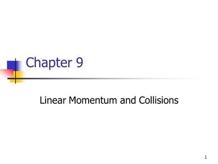 1 Chapter 9 Linear Momentum and Collisions. 2 Linear Momentum The linear momentum of a particle or an object that can be modeled as a particle of mass.
