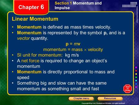 Copyright © by Holt, Rinehart and Winston. All rights reserved. ResourcesChapter menu Section 1 Momentum and Impulse Chapter 6 Linear Momentum Momentum.