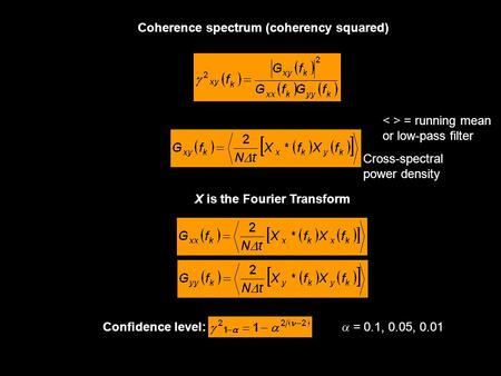 Coherence spectrum (coherency squared)  = 0.1, 0.05, 0.01 X is the Fourier Transform Cross-spectral power density Confidence level: = running mean or.