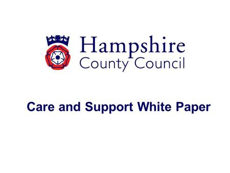 Care and Support White Paper. Overview The Care and Support White Paper was published alongside the draft Care and Support Bill and a progress report.