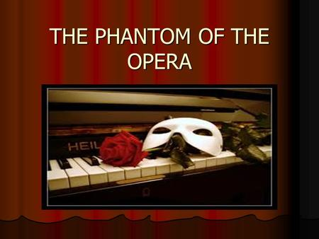 THE PHANTOM OF THE OPERA. PLOT SUMMARY The Opera singer Christine triumphs at the gala on the night of the old managers' retirement. Her old childhood.