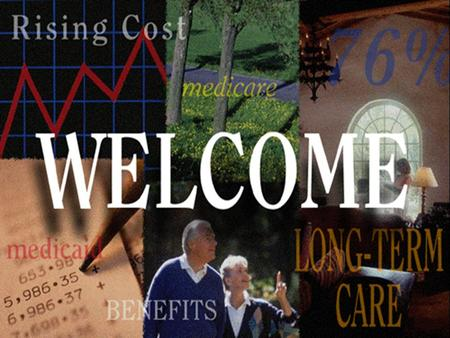 Welcome. Long Term Care Brought to you by our 457 Plan partners: Brought to you by our 457 Plan partners: