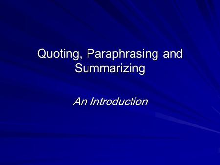 Quoting, Paraphrasing and Summarizing An Introduction.