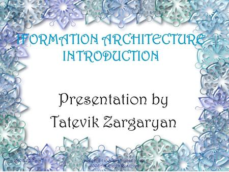 IFORMATION ARCHITECTURE INTRODUCTION Presentation by Tatevik Zargaryan 10/06/2016copyright www.brainybetty.com 2006 All Rights Reserved 1.