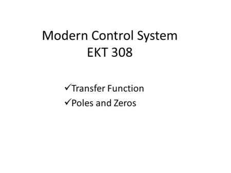 Modern Control System EKT 308 Transfer Function Poles and Zeros.