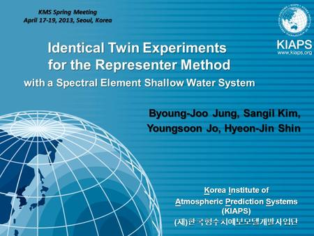 Korea Institute of Atmospheric Prediction Systems (KIAPS) ( 재 ) 한국형수치예보모델개발사업단 Identical Twin Experiments for the Representer Method with a Spectral Element.