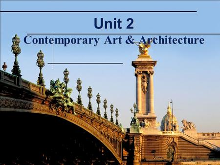 Unit 2 Contemporary Art & Architecture. Unit 2 Project For this project, we will give a detailed analysis to both a piece of architecture and a work of.