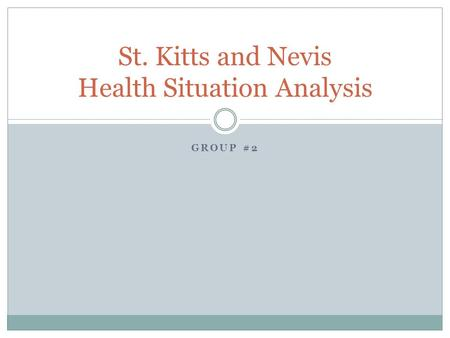 GROUP #2 St. Kitts and Nevis Health Situation Analysis.