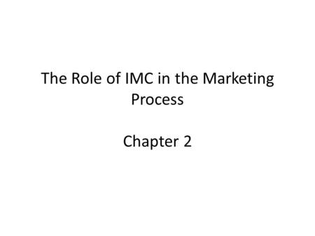 The Role of IMC in the Marketing Process Chapter 2.