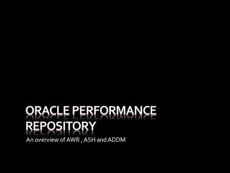 "An overview of AWR, ASH and ADDM. Learning About AWR Real-World Performance Day with Tom Kyte The Independent Oracle Users Groups presents ""A Day of Real-World."