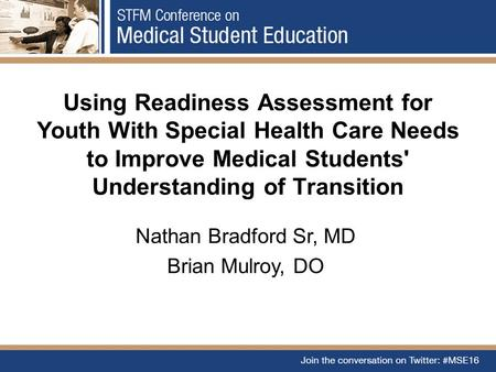 Using Readiness Assessment for Youth With Special Health Care Needs to Improve Medical Students' Understanding of Transition Nathan Bradford Sr, MD Brian.