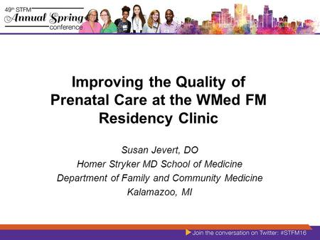 Improving the Quality of Prenatal Care at the WMed FM Residency Clinic Susan Jevert, DO Homer Stryker MD School of Medicine Department of Family and Community.