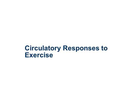 Circulatory Responses to Exercise. Objectives 1.Give an overview of the design and function of the circulatory system. 2.Describe the cardiac cycle and.