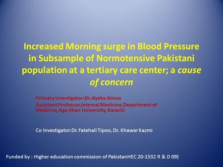 Increased Morning surge in Blood Pressure in Subsample of Normotensive Pakistani population at a tertiary care center; a cause of concern Primary investigator:Dr.