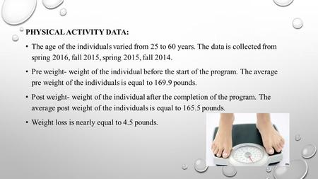 PHYSICAL ACTIVITY DATA: The age of the individuals varied from 25 to 60 years. The data is collected from spring 2016, fall 2015, spring 2015, fall 2014.