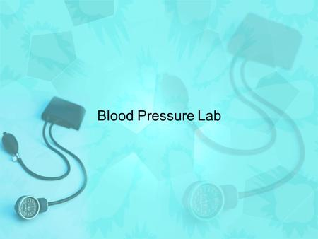 Blood Pressure Lab. What you will learn today… When the ventricles of the heart contract, pressure is increased throughout all the arteries, causing blood.