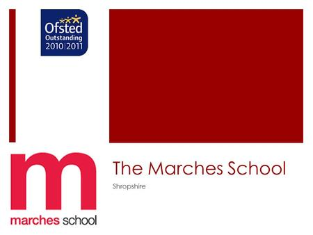 The Marches School Shropshire. Location  Oswestry is in rural Shropshire  Border town near to Wales  1.5 hours from Manchester, Liverpool and Birmingham.