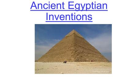 Ancient Egyptian Inventions. Pyramids A pyramid is a large building pointing up in the air. It is four triangles going into one point. The biggest pyramid.