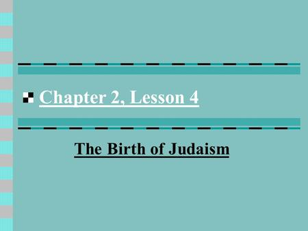 Chapter 2, Lesson 4 The Birth of Judaism Judaism1700's B.C. The religion of the Jewish people.