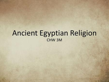 Ancient Egyptian Religion CHW 3M. Complex polytheistic belief system Gods controlled nature and nature was divine itself Religion was a conglomeration.
