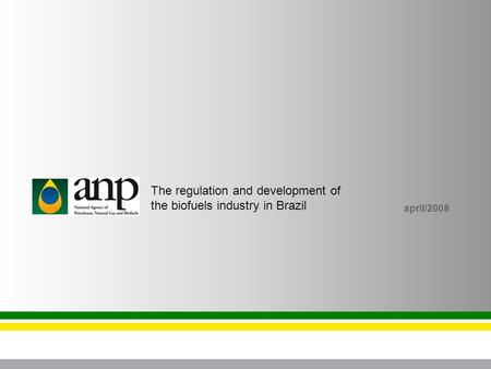 April/2008 The regulation and development of the biofuels industry in Brazil.