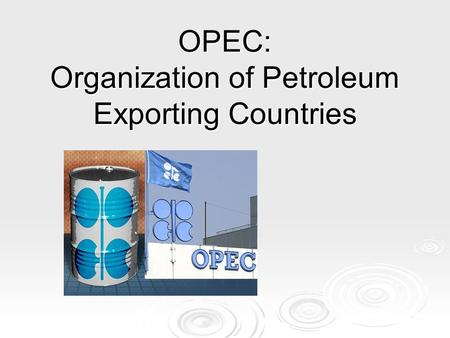 OPEC: Organization of Petroleum Exporting Countries.