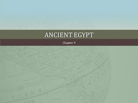ANCIENT EGYPTANCIENT EGYPT Chapter 9Chapter 9. WHAT ARE WE GOING TO BE LEARNING ABOUT? Daily life in Ancient Egypt Daily life in Ancient Egypt Egypt's.