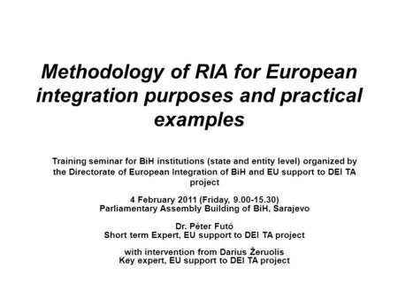 Methodology of RIA for European integration purposes <strong>and</strong> practical examples Training seminar for BiH institutions (state <strong>and</strong> entity level) organized by.