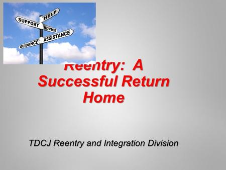 Reentry: A Successful Return Home TDCJ Reentry and Integration Division.